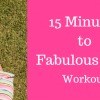 15 Minutes to Fabulous Legs Workout